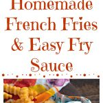 Homemade French Fries & Easy Fry Sauce